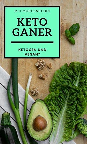 Ketoganer: vegan UND ketogen? Lerne wie du dich Low Carb und vegan ernährst und damit dir und der Umwelt etwas Gutes tust! (Lebensmittel Bibel)