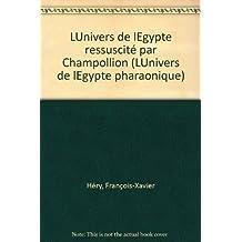 L'univers de l'Égypte ressuscité par Champollion