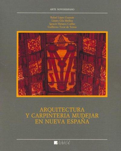 Arquitectura y carpinteria mudejaren nueva España (Arte Novohispano) por Lazaro Gila Medina