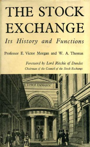 the-stock-exchange-its-history-and-functions-by-e-victor-morgan-w-a-thomas-foreword-by-lord-ritchie-