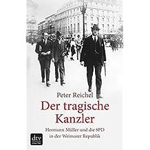 Der tragische Kanzler: Hermann Müller und die SPD in der Weimarer Republik