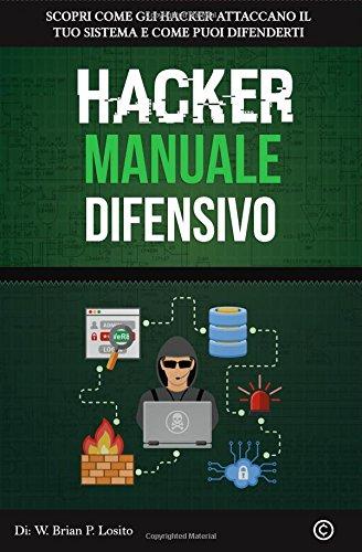 Hacker Manuale Difensivo: Metti Al Primo Posto La Tua Sicurezza   Versione Windows Hacking