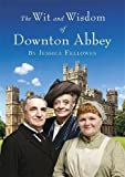 The Wit and Wisdom of Downton Abbey by Jessica Fellowes (2015-09-10)