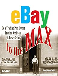 eBay to the Max: Be a Trading Post Owner, Trading Assistant & PowerSeller by Ron Mansfield (2005-11-28)