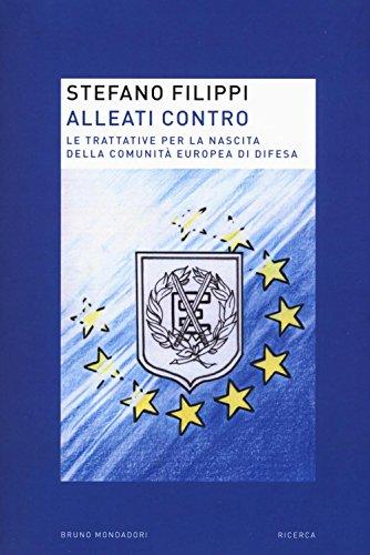 Alleati contro. Le trattative per la nascita della Comunit europea di Difesa