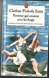 FEMMES QUI COURENT AVEC LES LOUPS ; HISTOIRES ET MYTHES DE L'ARCHETYPE DE LA FEM
