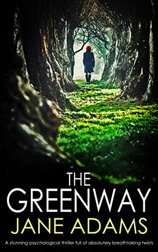 THE GREENWAY: a stunning psychological thriller full of absolutely breathtaking twists (Detective Mike Croft Book 1) by [ADAMS, JANE]