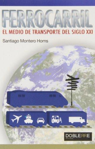 Ferrocarril, El Medio De Transporte Del Siglo XXI por Santiago Montero Montero Homs
