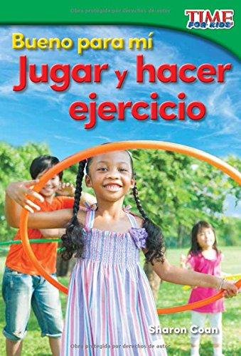 Bueno Para Mi: Jugar y Hacer Ejercicio (Good for Me: Play and Exercise) (Spanish Version) (Foundations Plus) (Time Nonfiction Readers) por Sharon Coan