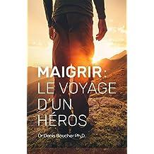 Maigrir : Le voyage d'un héros: Transformez votre métabolisme, votre corps et votre vie