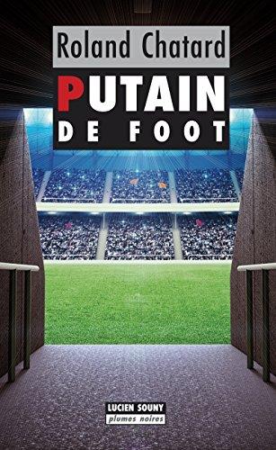 Putain de foot: Crise dans le monde du ballon rond (Plumes noires t. 7)