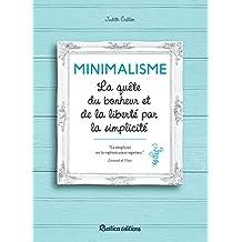 Minimalisme - La quête du bonheur et de la liberté par la simplicité