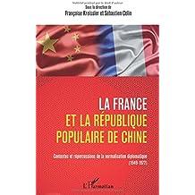La France et la République populaire de Chine: Contextes Et Répercussions De La Normalisation Diplomatique (1949-1972)
