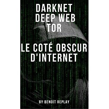 Darknet, Deep web, Tor: le coté obscur d'internet