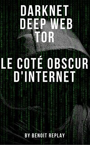 Darknet, Deep web, Tor: le coté obscur d'internet par Benoît Replay