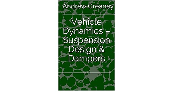 Vehicle Dynamics - Suspension Design & Dampers eBook: Andrew Greaney