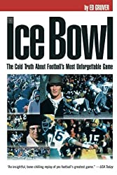 The Ice Bowl: The Cold Truth About Football's Most Unforgettable Game by Ed Gruver (2005-10-01)