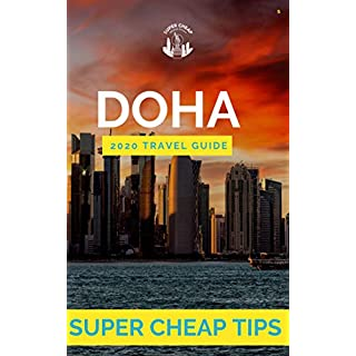 Super Cheap Doha Travel Guide 2020: Enjoy a $1,000 trip to Doha for $250 (English Edition)