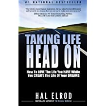 Taking Life Head On! (The Hal Elrod Story): How To Love The Life You Have While You Create The Life of Your Dreams by Hal Elrod (2012-11-08)