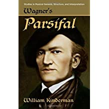 Wagner's Parsifal (Studies in Musical Genesis, Structure, and Interpretation) by William Kinderman (2013-08-15)