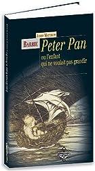 Peter Pan : Ou le garçon qui ne voulait pas grandir