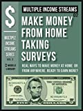 Multiple Income Streams (2) - Make Money From Home Taking Surveys Online: Get Paid To Take Surveys [ Multiple Income Streams Series - Vol 2 ]