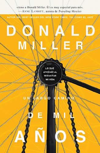 Un largo camino de mil años: Lo que aprendí al redactar mi vida por Donald Miller