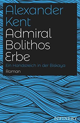 Admiral Bolithos Erbe: Ein Handstreich in der Biskaya (Ein Richard-Bolitho-Roman 16)