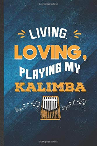 Living Loving Playing My Kalimba: Funny Blank Lined Music Teacher Lover Notebook/ Journal, Graduation Appreciation Gratitude Thank You Souvenir Gag Gift, Modern Cute Graphic 110 Pages