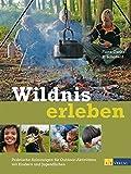 Wildnis erleben: Praktische Anleitungen für Outdoor-Aktivitäten mit Kindern und Jugendlichen - Fiona Danks