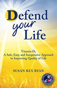 Defend Your Life: Vitamin D3: A Safe, Easy, and Inexpensive Approach to Improving Quality of Life (English Edition) von [Ryan, Susan Rex]