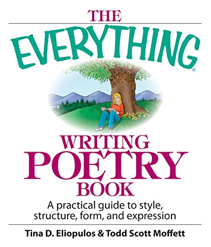 The Everything Writing Poetry Book: A Practical Guide To Style, Structure, Form, And Expression (Everything®) (English Edition)