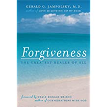 Forgiveness: The Greatest Healer of All (English Edition)
