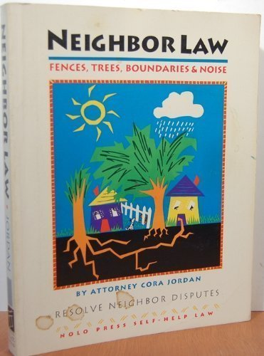 Neighbor law: Fences, trees, boundaries and noise (Neighbor Law: Fences, Trees, Boundaries & Noise) by Cora Jordan (1991-08-02)
