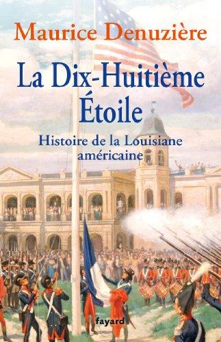 La dix-huitième étoile : Au pays des bayous, tome 2 : Histoire de la Louisiane américaine par Maurice Denuzière