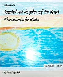 Kuschel und du gehn auf die Reise!: Phantasiereise für Kinder