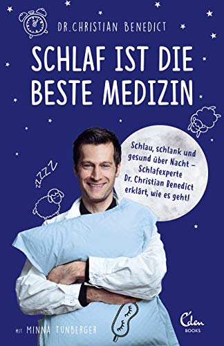 Schlaf ist die beste Medizin: Schlau, schlank und glücklich über Nacht - Schlafexperte Dr. Christian Benedict erklärt, wie es geht!