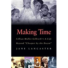 """Making Time: Lillian Moller Gilbreth, a Life Beyond """"Cheaper by the Dozen"""""""
