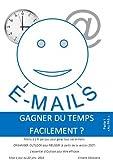 Telecharger Livres E MAILS Gagner du temps facilement E MAILS Gagner du temps facilement t 1 (PDF,EPUB,MOBI) gratuits en Francaise