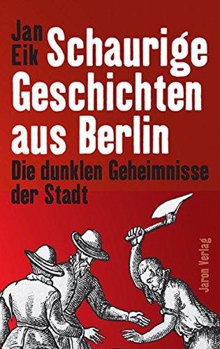 Schaurige Geschichten aus Berlin: Die dunklen Geheimnisse der Stadt