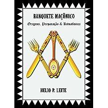 BANQUETE MAÇÔNICO: Origens, Preparação & Ritualística (Portuguese Edition)