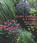 Every Garden is a Story: Stories, Crafts, and Comforts from the Garden
