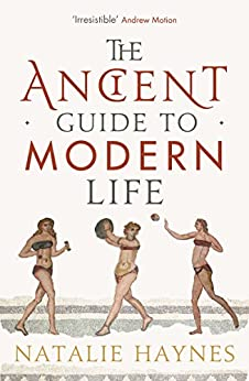 The Ancient Guide to Modern Life by [Haynes, Natalie]