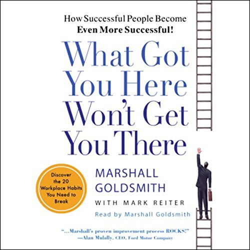 what-got-you-here-wont-get-you-there-how-successful-people-become-even-more-successful