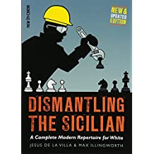 Dismantling the Sicilian: A Complete Modern Repertoire for White