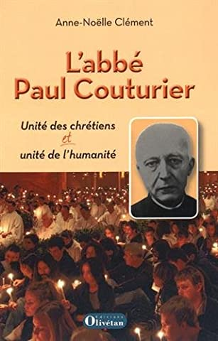 L'abbé Paul Couturier : Unité des chrétiens et unité de l'humanité