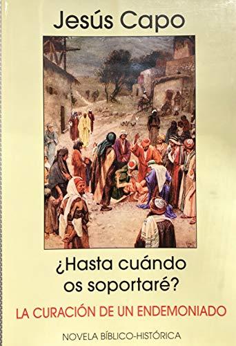 ¿Hasta cuándo os soportaré?: La curación de un endemoniado (Evangelio (novelado) nº 16) por Jesús  Capo