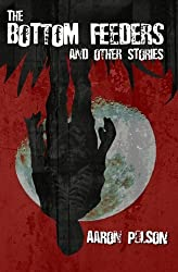 The Bottom Feeders and Other Stories: Volume 1
