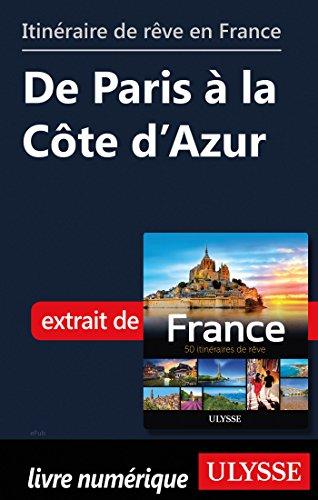 Descargar Libro Itinéraire de rêve en France - De Paris à la Côte d'Azur de Collectif