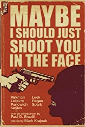 Maybe I Should Just Shoot You In The Face by Brian Panowich (2015-04-02)